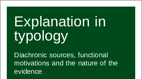 Explanation in typology: Diachronic sources, functional motivations and the nature of the evidence