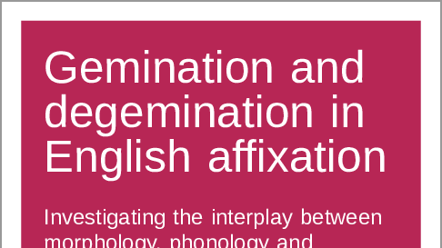 Gemination and degemination in English affixation: Investigating the interplay between morphology, phonology and phonetics