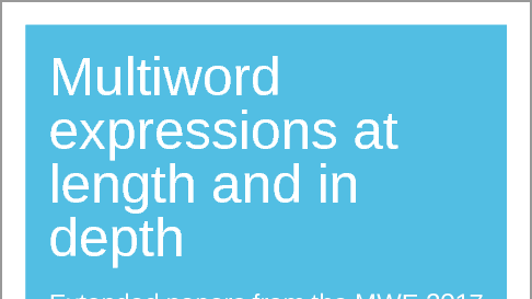 Multiword expressions at length and in depth: Extended papers from the MWE 2017 workshop