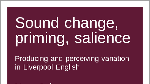 Sound change, priming, salience: Producing and perceiving variation in Liverpool English