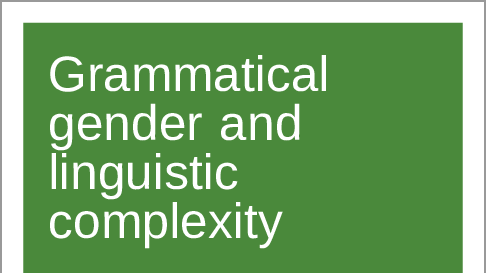 Grammatical gender and linguistic complexity: General issues and specific studies