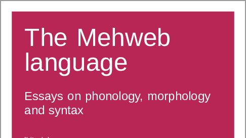 The Mehweb language: Essays on phonology, morphology and syntax